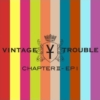 VINTAGE TROUBLE Chapter II -EP1