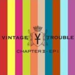 VINTAGE TROUBLE Chapter II -EP1
