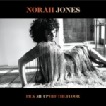 NORAH JONES Pick Me Up Off The Floor